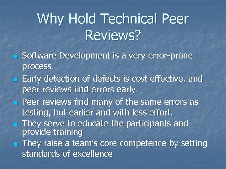 Why Hold Technical Peer Reviews? n n n Software Development is a very error-prone