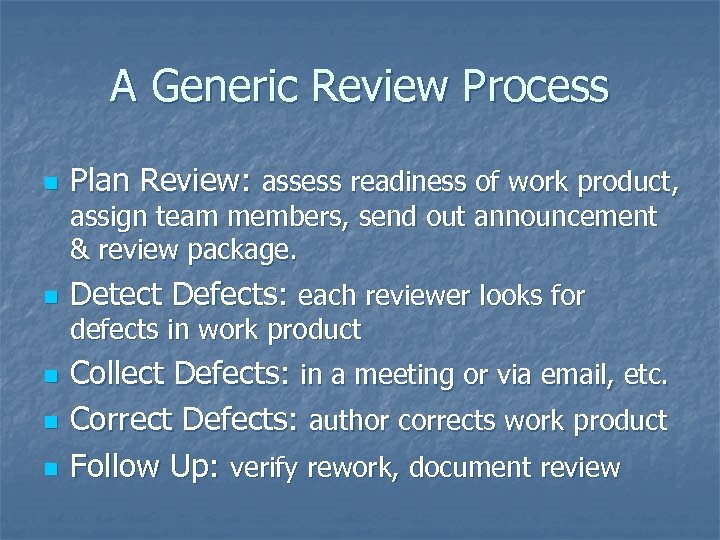A Generic Review Process n Plan Review: assess readiness of work product, assign team