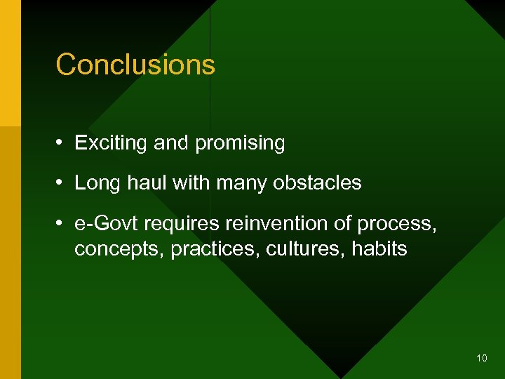 Conclusions • Exciting and promising • Long haul with many obstacles • e-Govt requires