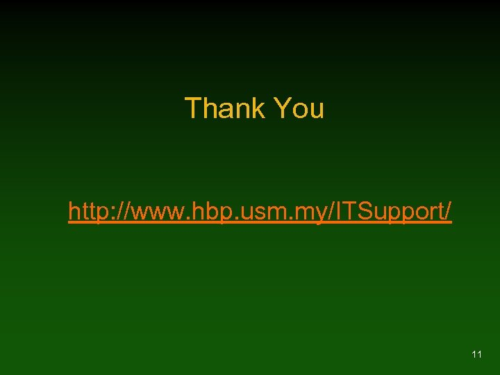 Thank You http: //www. hbp. usm. my/ITSupport/ 11