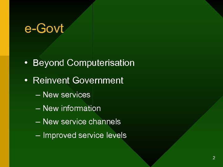 e-Govt • Beyond Computerisation • Reinvent Government – New services – New information –