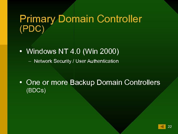 Primary Domain Controller (PDC) • Windows NT 4. 0 (Win 2000) – Network Security