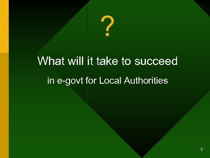 ? What will it take to succeed in e-govt for Local Authorities 3