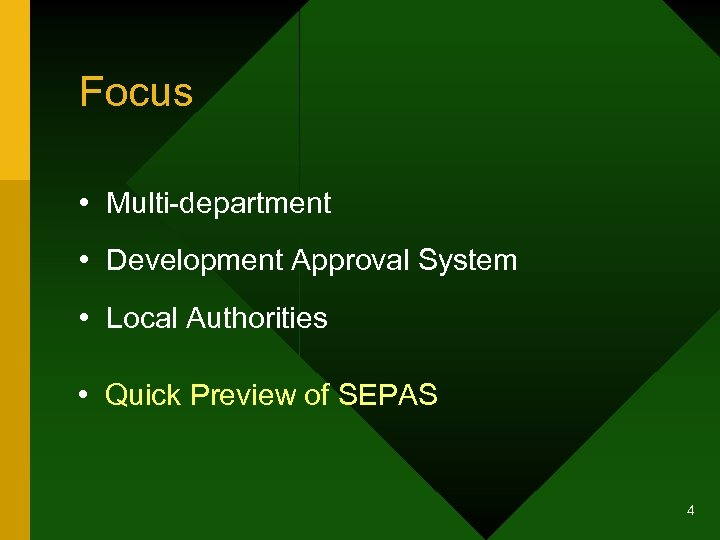 Focus • Multi-department • Development Approval System • Local Authorities • Quick Preview of