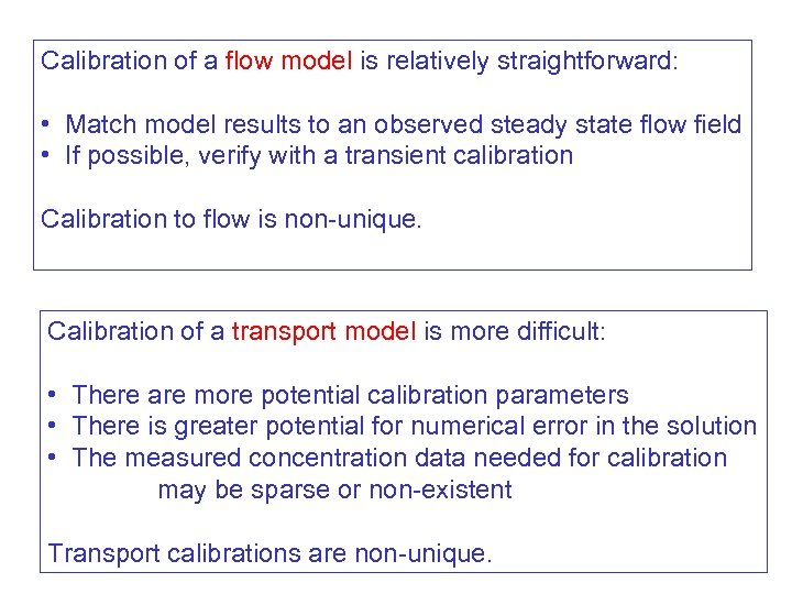 Calibration of a flow model is relatively straightforward: • Match model results to an