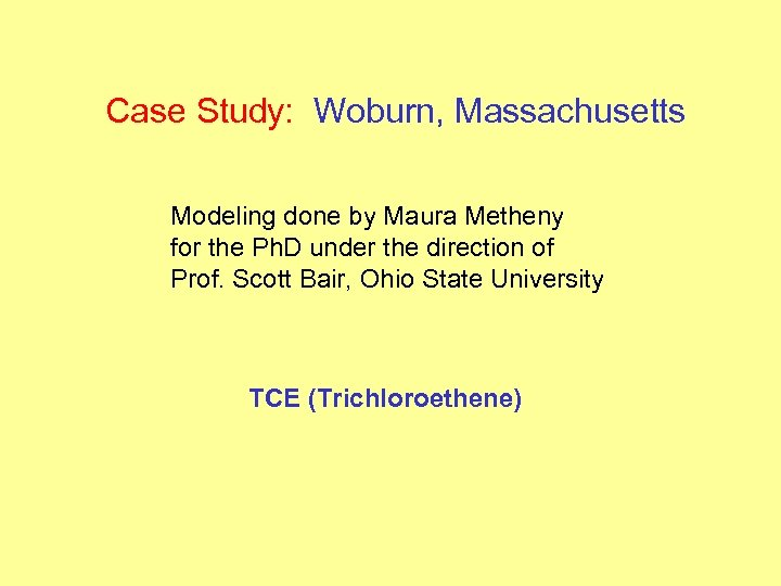 Case Study: Woburn, Massachusetts Modeling done by Maura Metheny for the Ph. D under