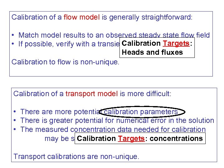 Calibration of a flow model is generally straightforward: • Match model results to an