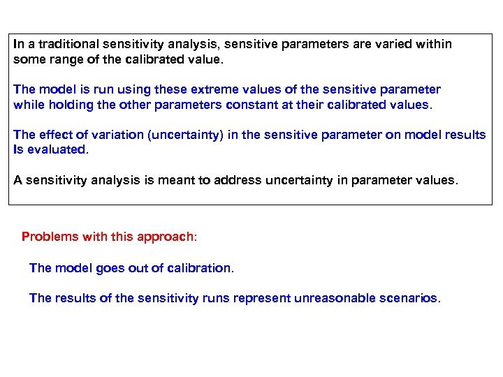 In a traditional sensitivity analysis, sensitive parameters are varied within some range of the
