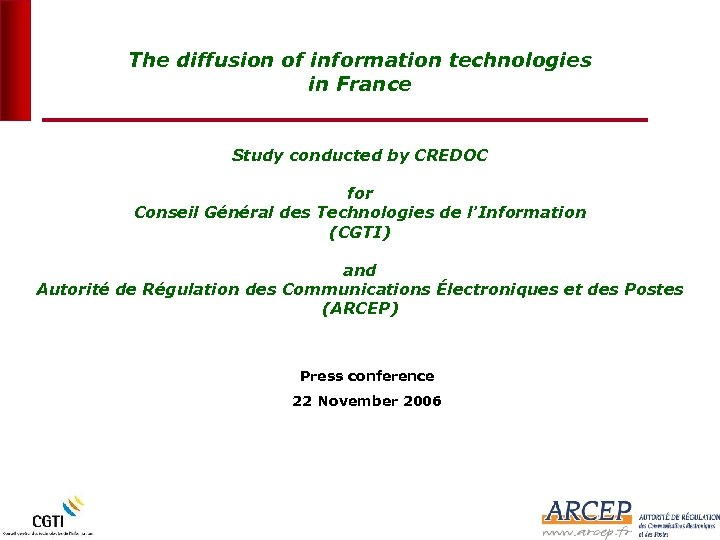 The diffusion of information technologies in France Study conducted by CREDOC for Conseil Général