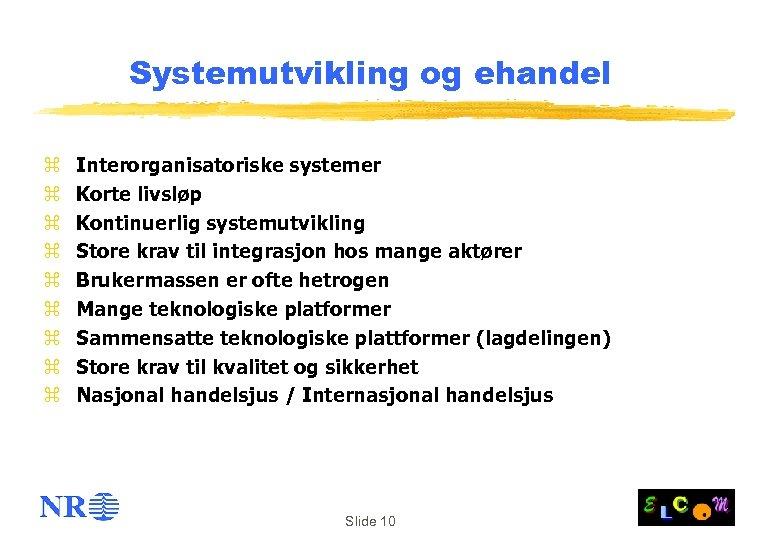 Systemutvikling og ehandel z z z z z Interorganisatoriske systemer Korte livsløp Kontinuerlig systemutvikling