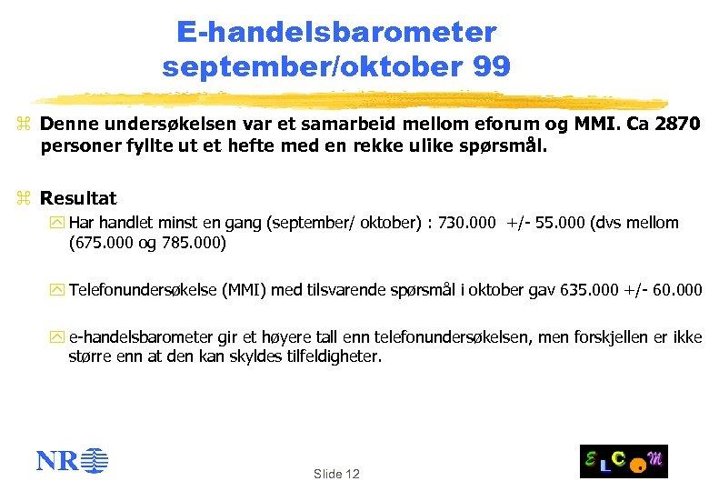 E-handelsbarometer september/oktober 99 z Denne undersøkelsen var et samarbeid mellom eforum og MMI. Ca