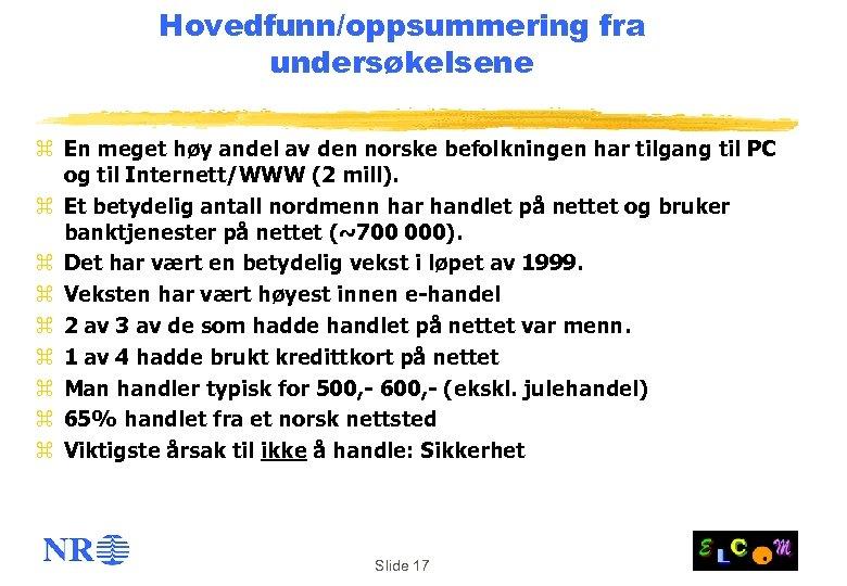 Hovedfunn/oppsummering fra undersøkelsene z En meget høy andel av den norske befolkningen har tilgang