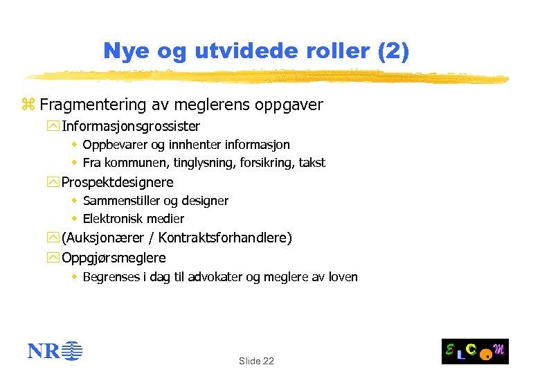 Nye og utvidede roller (2) z Fragmentering av meglerens oppgaver y Informasjonsgrossister w Oppbevarer