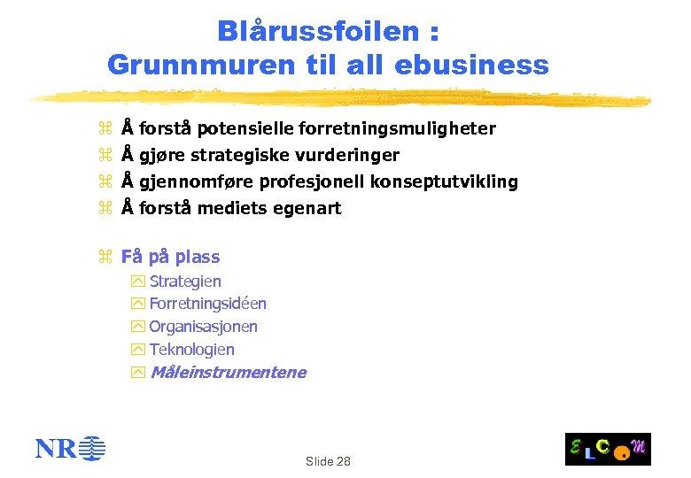 Blårussfoilen : Grunnmuren til all ebusiness z z Å forstå potensielle forretningsmuligheter Å gjøre