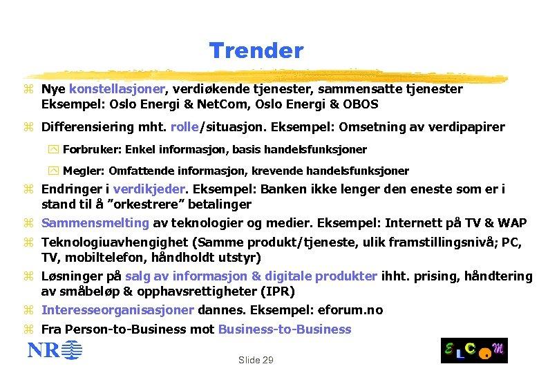 Trender z Nye konstellasjoner, verdiøkende tjenester, sammensatte tjenester Eksempel: Oslo Energi & Net. Com,