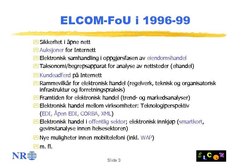 ELCOM-Fo. U i 1996 -99 y Sikkerhet i åpne nett y Auksjoner for Internett