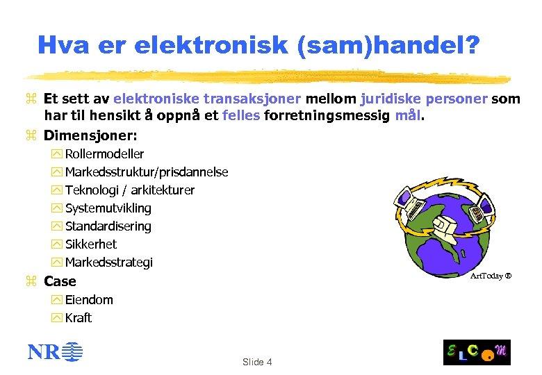 Hva er elektronisk (sam)handel? z Et sett av elektroniske transaksjoner mellom juridiske personer som