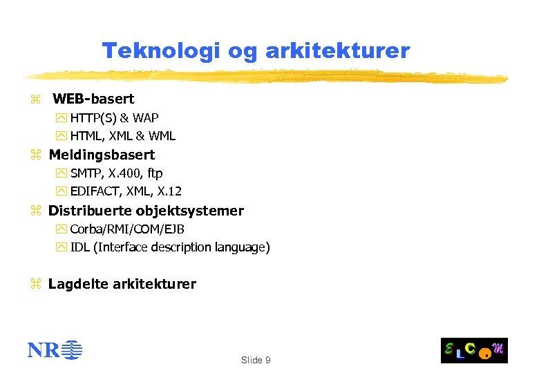 Teknologi og arkitekturer z WEB-basert y HTTP(S) & WAP y HTML, XML & WML