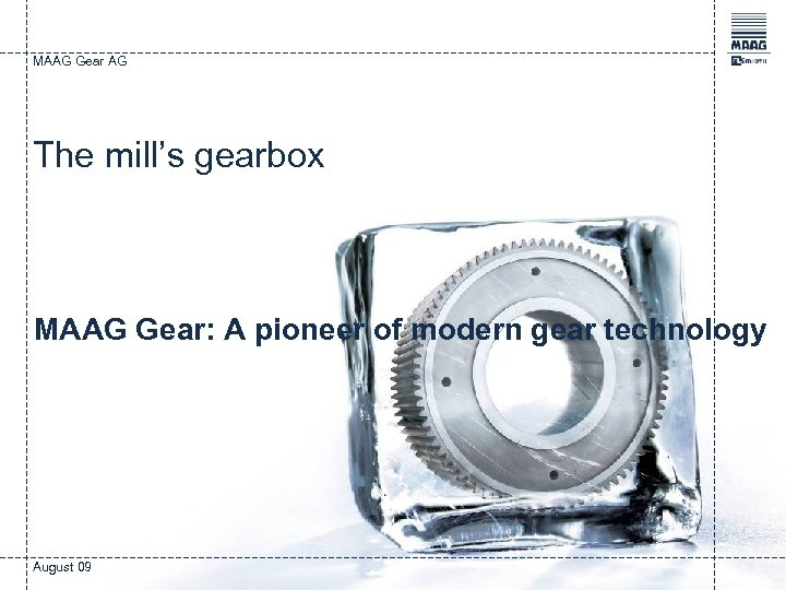 MAAG Gear AG The mill's gearbox MAAG Gear: A pioneer of modern gear technology