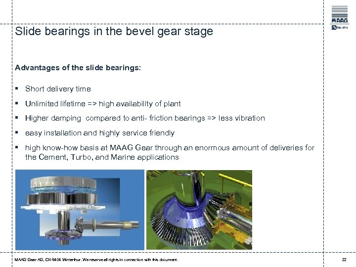 Slide bearings in the bevel gear stage Advantages of the slide bearings: § Short