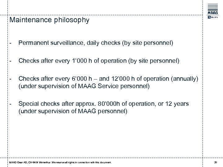 Maintenance philosophy - Permanent surveillance, daily checks (by site personnel) - Checks after every