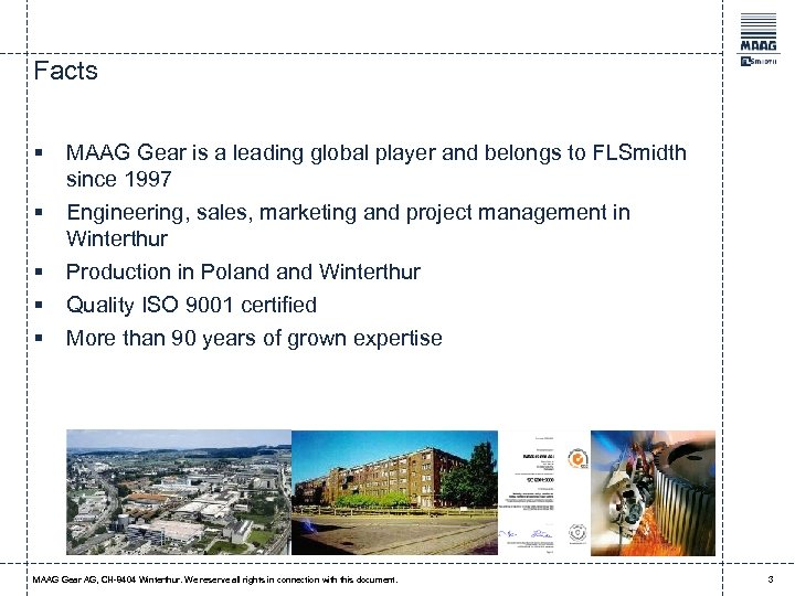 Facts § MAAG Gear is a leading global player and belongs to FLSmidth since