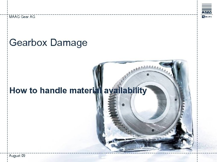 MAAG Gearbox Damage How to handle material availability August 09