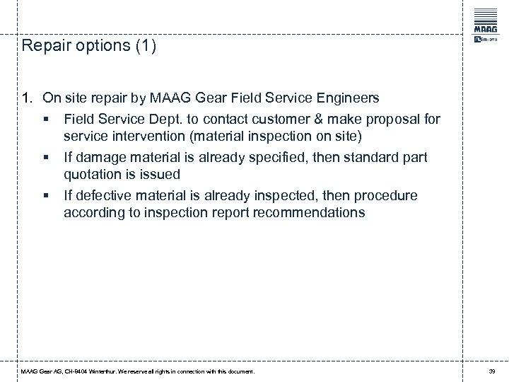 Repair options (1) 1. On site repair by MAAG Gear Field Service Engineers §