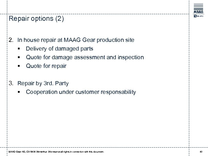 Repair options (2) 2. In house repair at MAAG Gear production site § Delivery