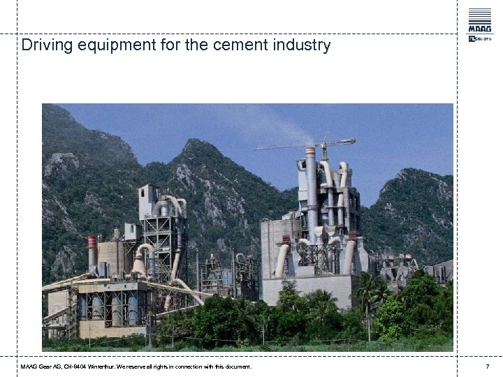 Driving equipment for the cement industry MAAG Gear AG, CH-8404 Winterthur. We reserve all