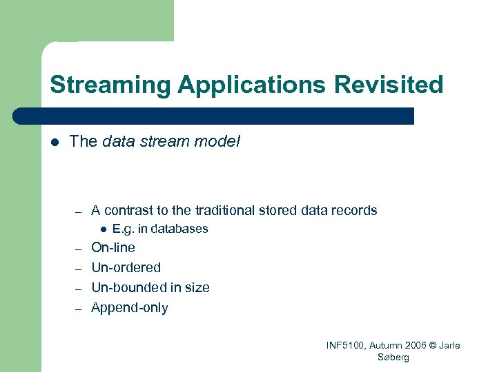 Streaming Applications Revisited l The data stream model – A contrast to the traditional