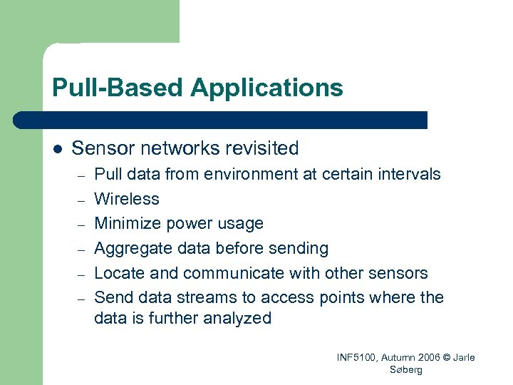 Pull-Based Applications l Sensor networks revisited – – – Pull data from environment at