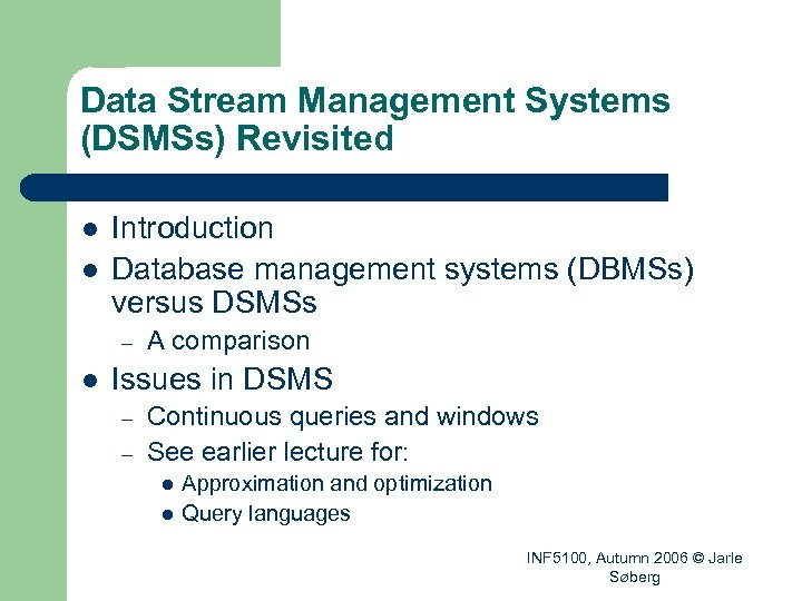 Data Stream Management Systems (DSMSs) Revisited l l Introduction Database management systems (DBMSs) versus