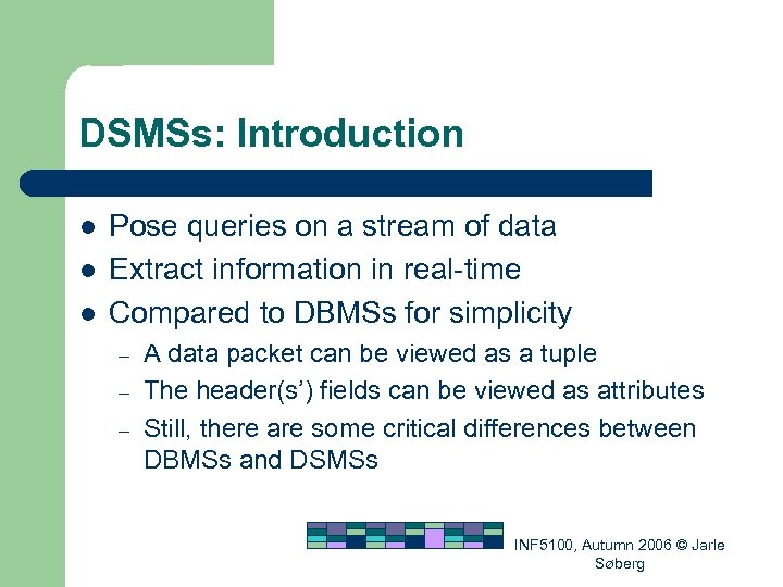DSMSs: Introduction l l l Pose queries on a stream of data Extract information