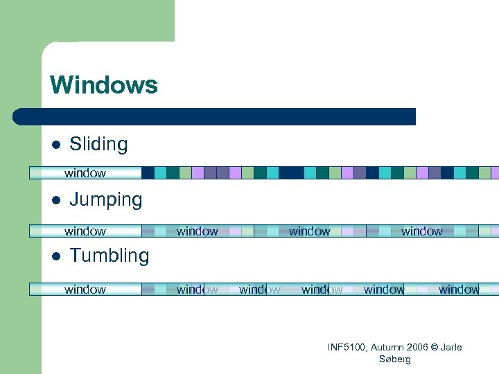 Windows l Sliding window l Jumping window l window Tumbling window window INF 5100,