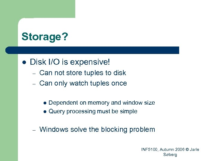 Storage? l Disk I/O is expensive! – – Can not store tuples to disk