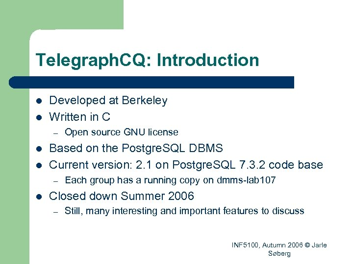 Telegraph. CQ: Introduction l l Developed at Berkeley Written in C – l l