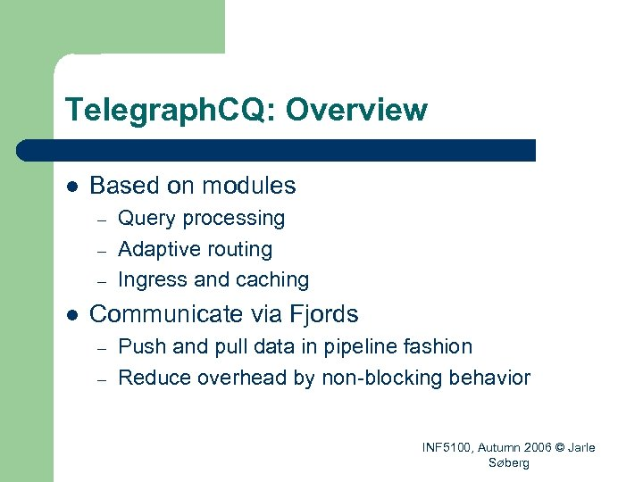 Telegraph. CQ: Overview l Based on modules – – – l Query processing Adaptive
