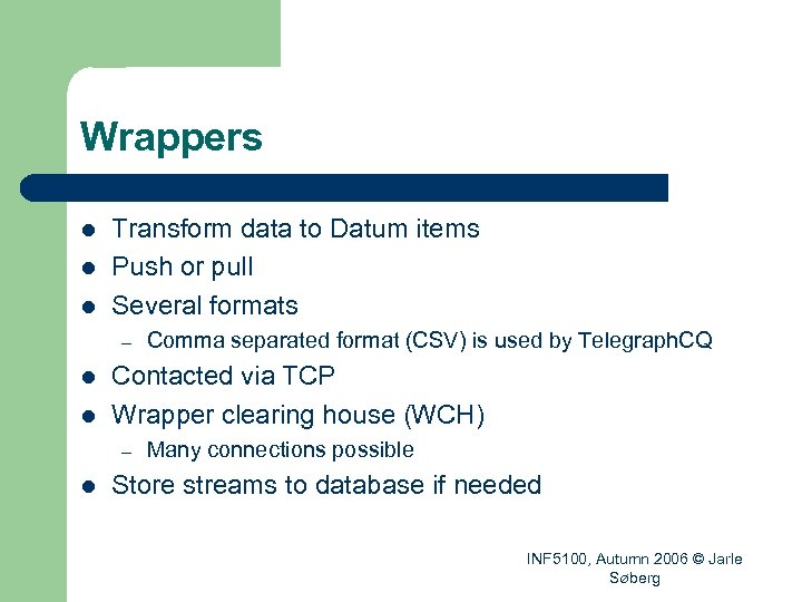 Wrappers l l l Transform data to Datum items Push or pull Several formats