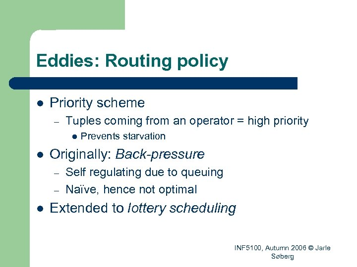 Eddies: Routing policy l Priority scheme – Tuples coming from an operator = high