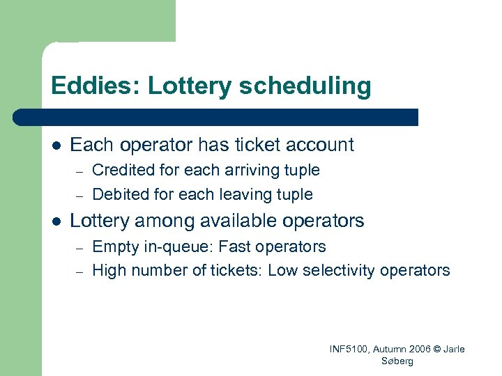 Eddies: Lottery scheduling l Each operator has ticket account – – l Credited for