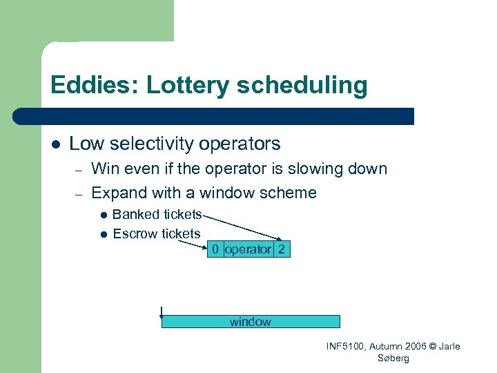 Eddies: Lottery scheduling l Low selectivity operators – – Win even if the operator