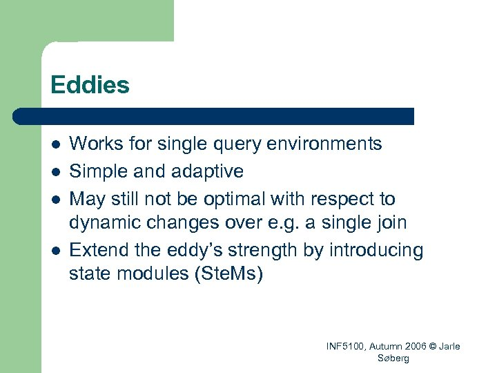 Eddies l l Works for single query environments Simple and adaptive May still not