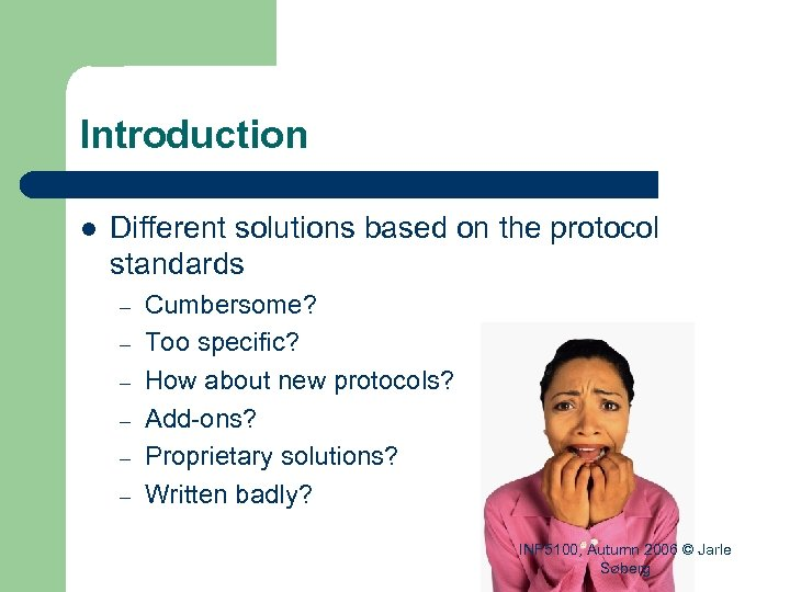 Introduction l Different solutions based on the protocol standards – – – Cumbersome? Too