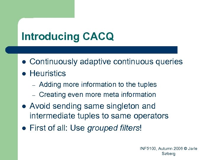 Introducing CACQ l l Continuously adaptive continuous queries Heuristics – – l l Adding