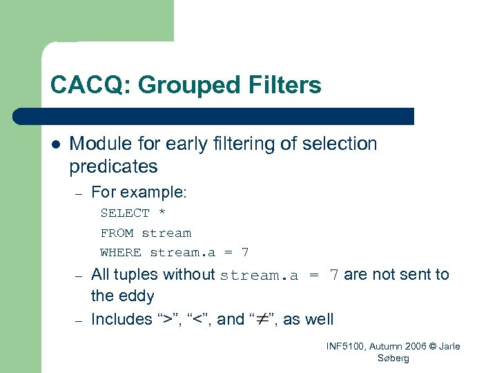 CACQ: Grouped Filters l Module for early filtering of selection predicates – For example: