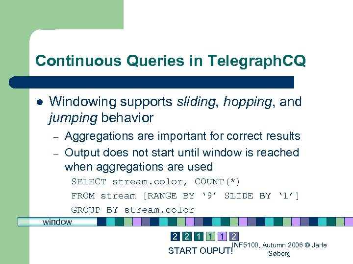 Continuous Queries in Telegraph. CQ l Windowing supports sliding, hopping, and jumping behavior –