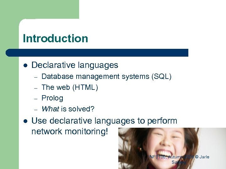 Introduction l Declarative languages – – l Database management systems (SQL) The web (HTML)