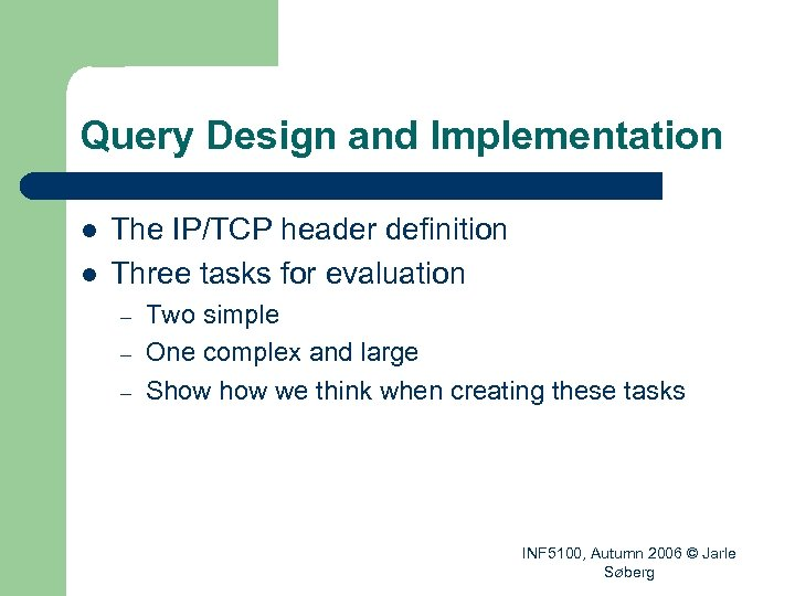 Query Design and Implementation l l The IP/TCP header definition Three tasks for evaluation