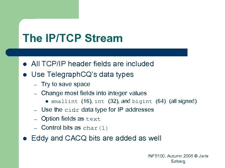 The IP/TCP Stream l l All TCP/IP header fields are included Use Telegraph. CQ's